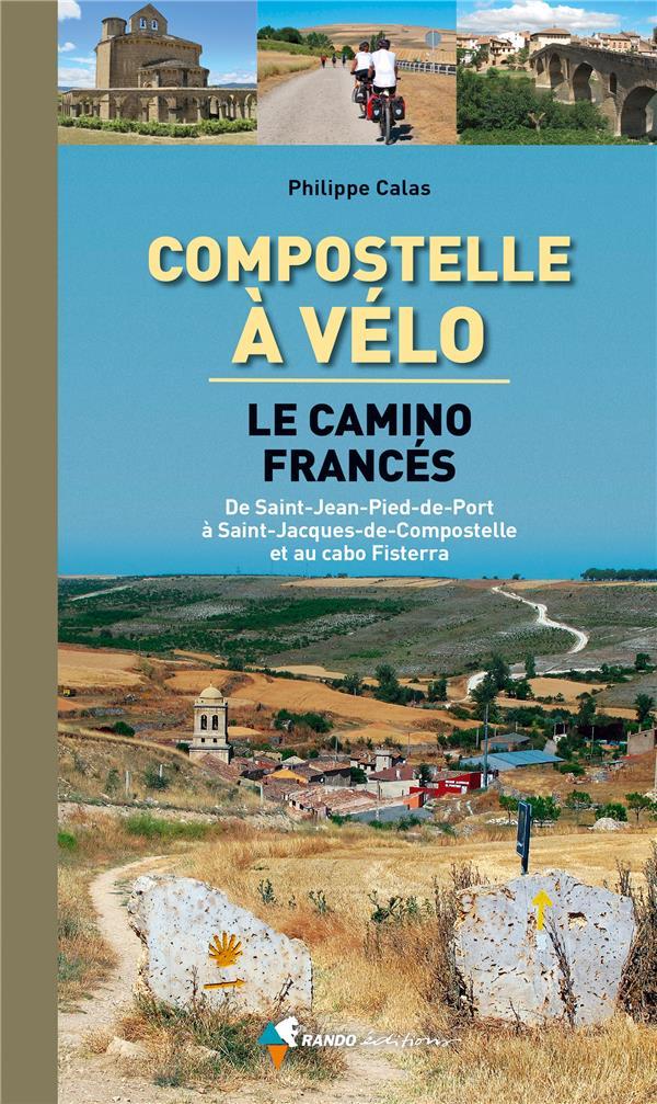 Compostelle à vélo ; le camino francès ; de Saint-Jean-Pied-de-Port à Saint-Jacques-de-Compostelle et au cabo Fisterra