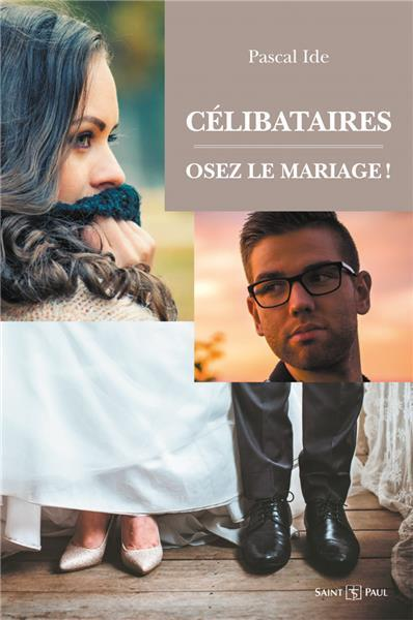 CELIBATAIRES : OSEZ LE MARIAGE ! (NOUVELLE EDITION)