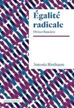 Couverture de L'égalité radicale ; Jacques Rancière et au-delà