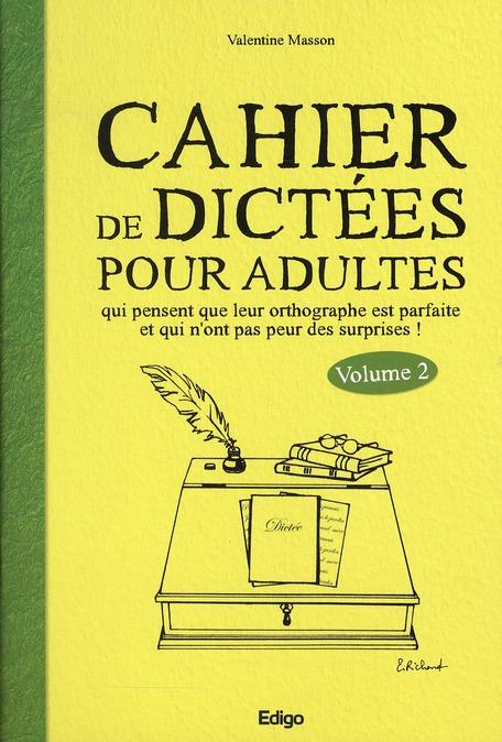 Cahier de dictées pour les adultes qui pensent que leur orthographe est parfaite t.2