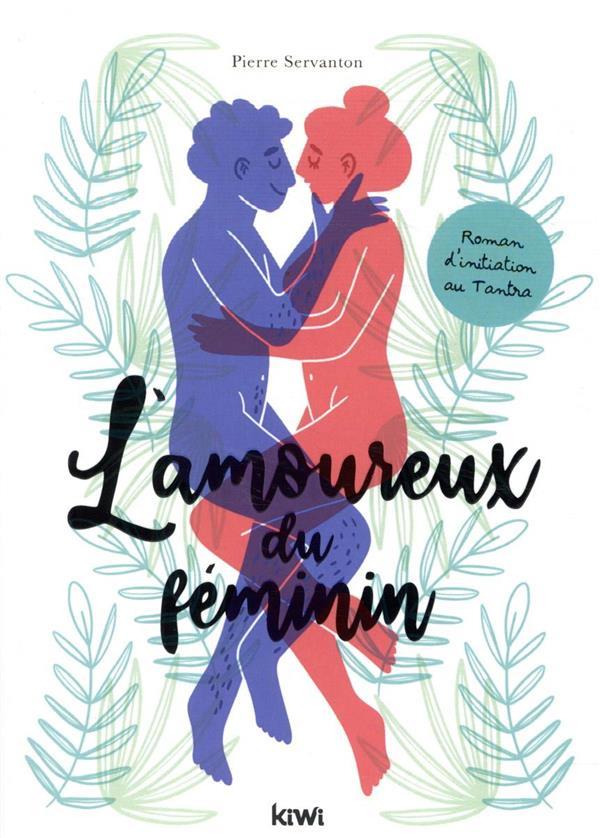 L'amoureux du féminin ; roman initiatique au tantra