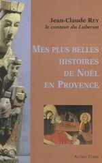 Mes plus belles histoires de Noël en Provence  - Jean-Claude Rey