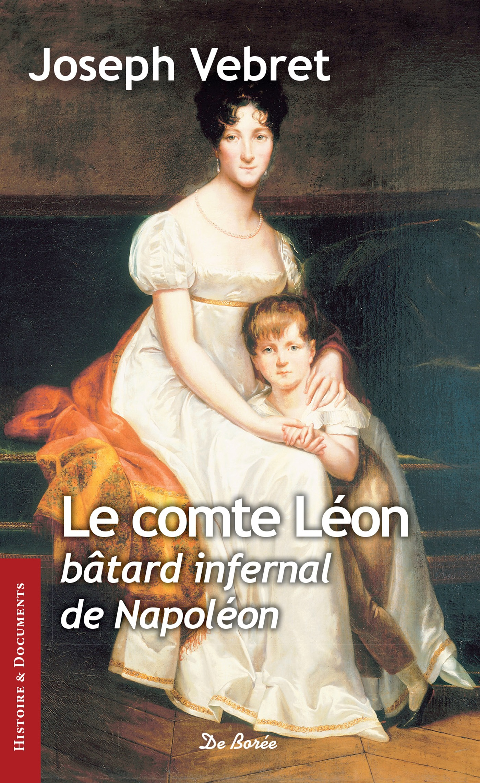 Le comte Léon, batard infernal de Napoléon