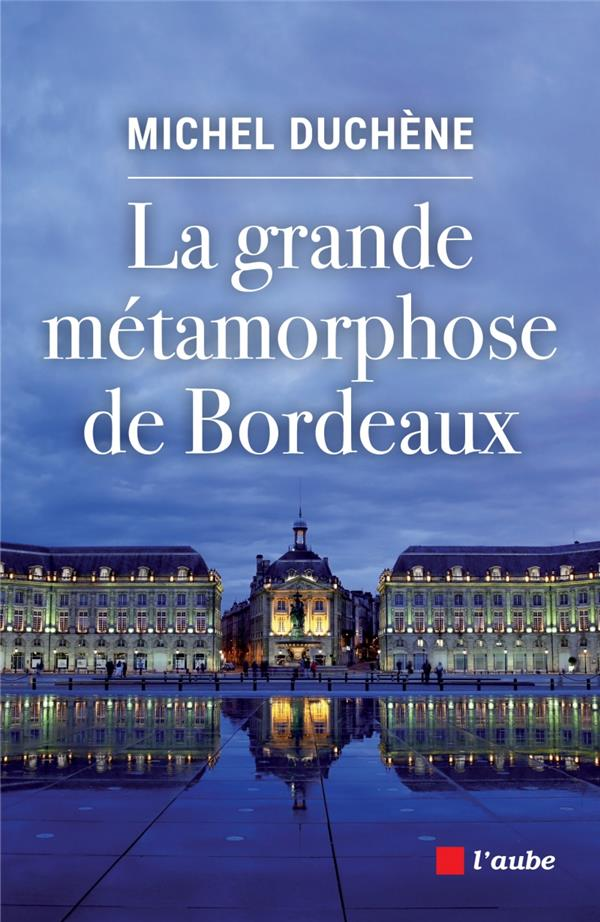 LA GRANDE METAMORPHOSE DE BORDEAUX