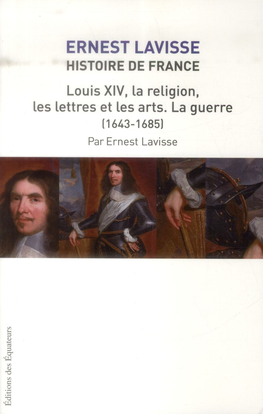 histoire de France Lavisse t.14 ; Louis XIV la religion, les lettres et les arts, la guerre (1643-1680)
