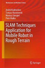 SLAM Techniques Application for Mobile Robot in Rough Terrain  - Piotr Malka - Andrii Kudriashov - Mariusz Giergiel - Tomasz Buratowski