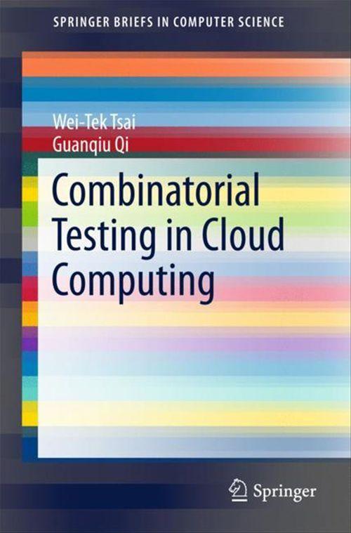 Combinatorial Testing in Cloud Computing  - Guanqiu Qi  - Wei-Tek Tsai