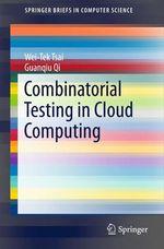 Combinatorial Testing in Cloud Computing  - Wei-Tek Tsai - Guanqiu Qi