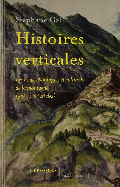 Histoires verticales ; les usages politiques de la montagne (XIVe-XVIIIe siècles)