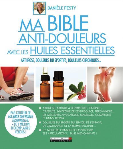 Ma bible anti-douleurs avec les huiles essentielles ; arthrose, douleurs du sportif, douleurs chroniques...