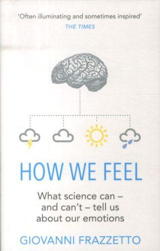 How we feel - what science can - and can't - tell us about our emotions