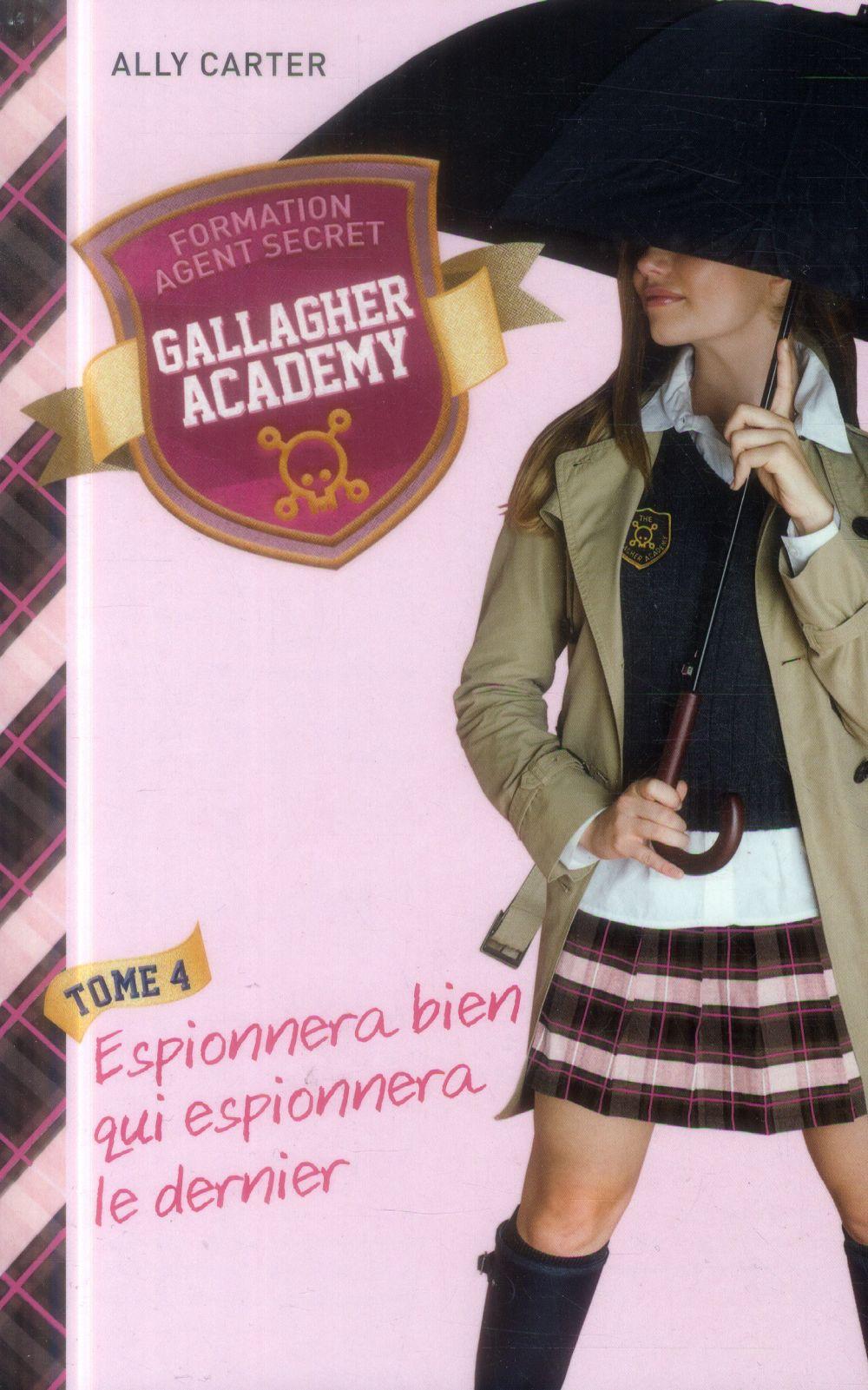 Gallagher Academy T.4 ; espionnera bien qui espionnera le dernier