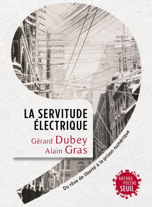 La servitude électrique ; du rêve de liberté à la prison numérique