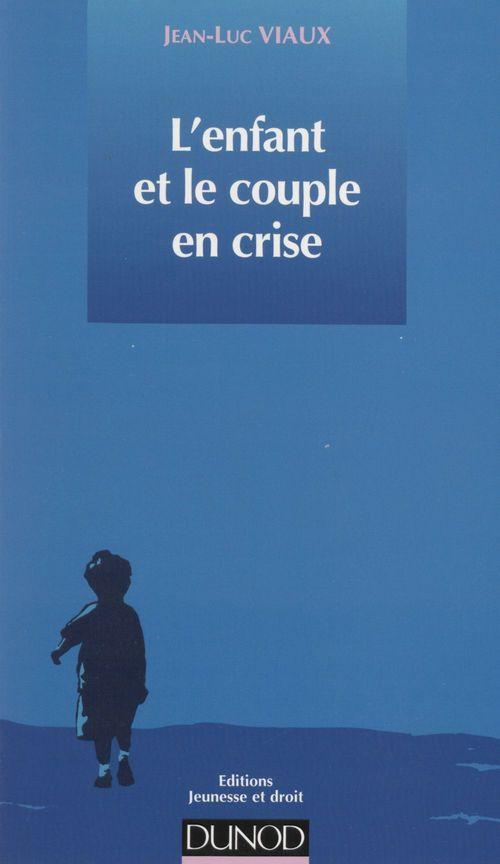L'enfant et le couple en crise ; du conflit psychologique au contentieux juridique