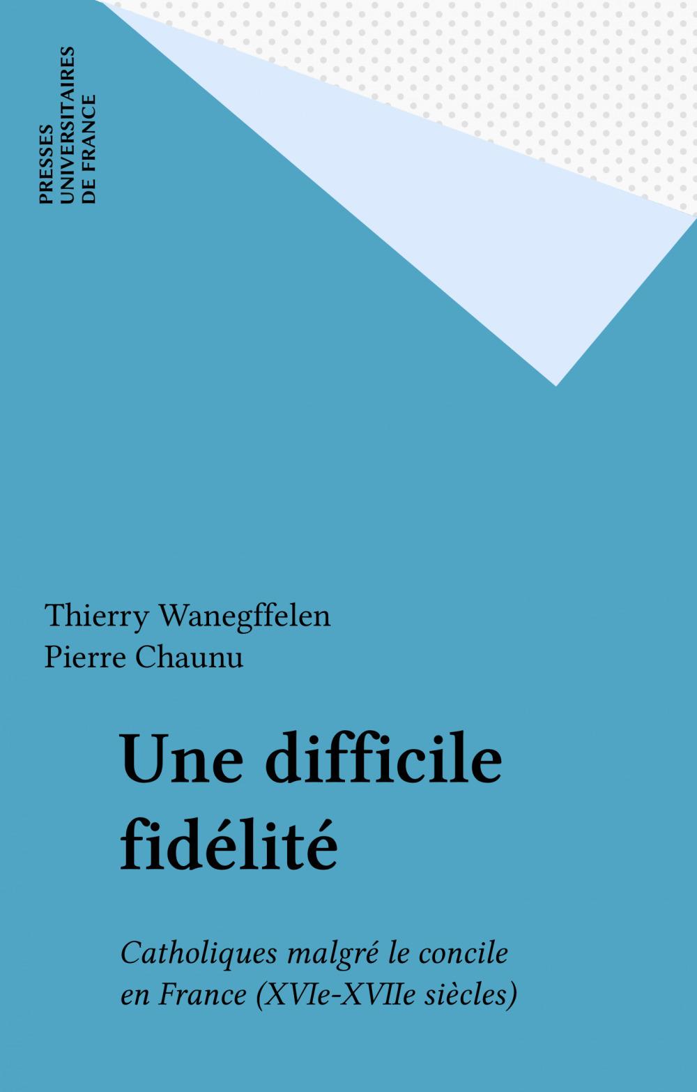 Une difficile fidélité ; catholiques malgré le concile de France XVIe-XVIIe siècles