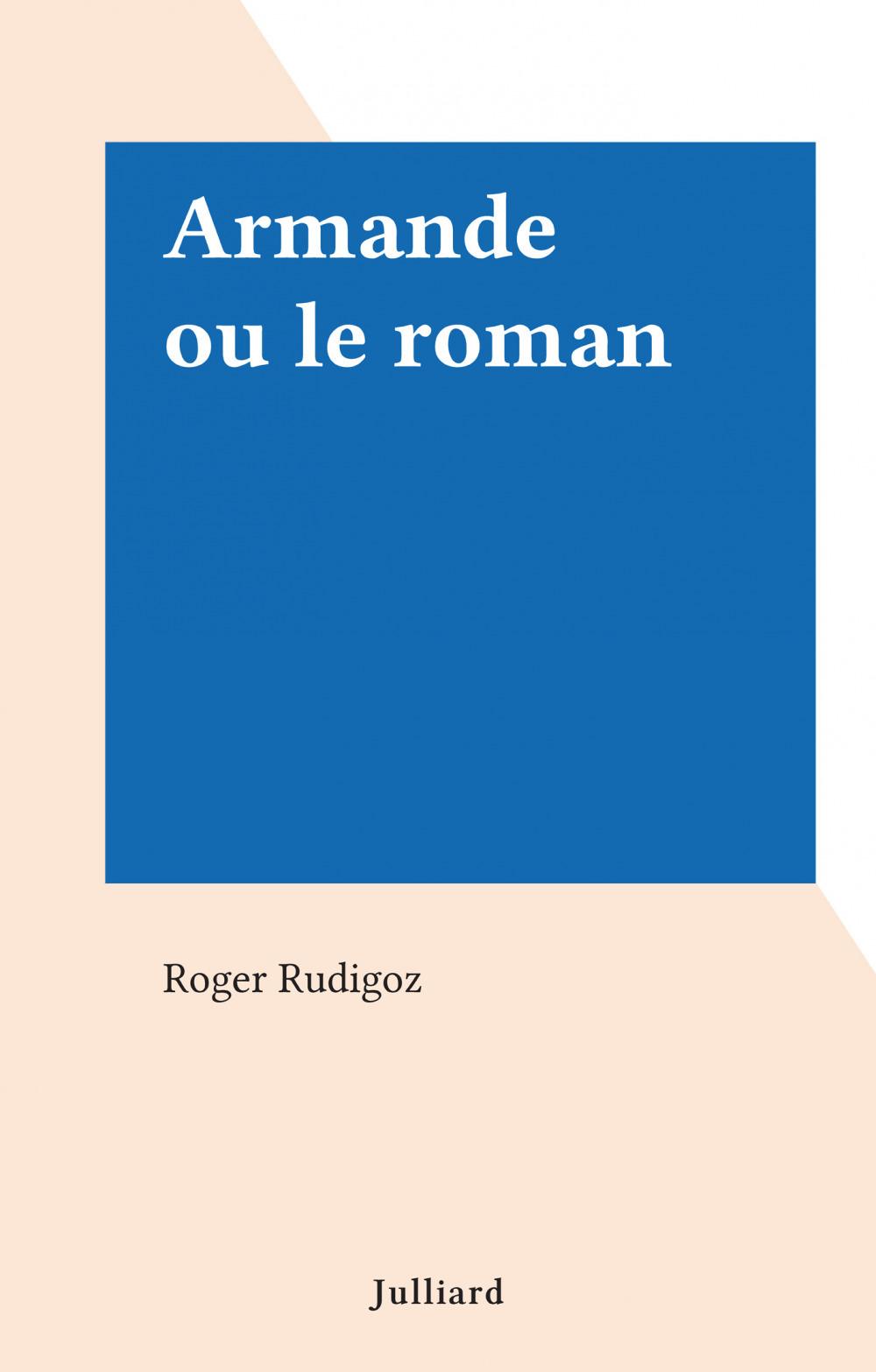 Armande ou le roman  - Roger Rudigoz