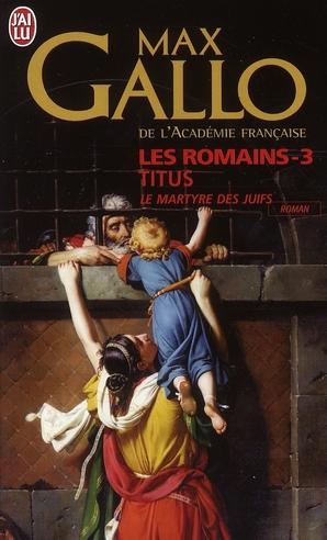 Les romains t.3 ; Titus, le martyre des juifs