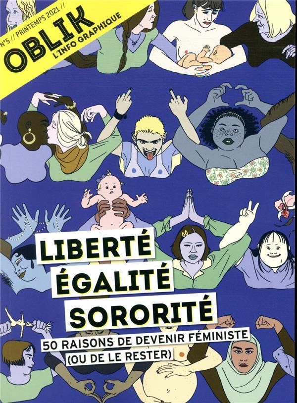 Oblik n.5 ; liberte, egalite, sororite ; 50 raisons de devenir feministe (ou de le rester)