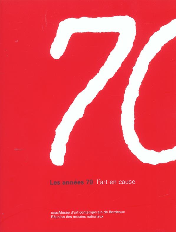 Les années 70 ; l'art en cause ; capcMusée d'art contemporain de Bordeaux