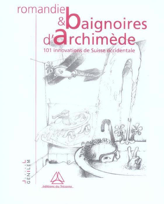 Romandie et baignoires d'archimedes ; 101 innovations de suisse occidentale