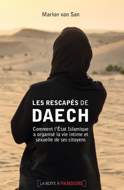 Les rescapés de Daech ; comment l'Etat Islamique a organisé la vie intime et sexuelle de ses citoyens