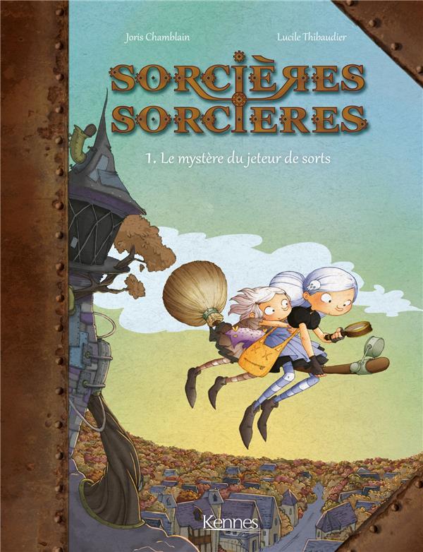 SORCIERES SORCIERES T.1  -  LE MYSTERE DU JETEUR DE SORTS Chamblain Joris