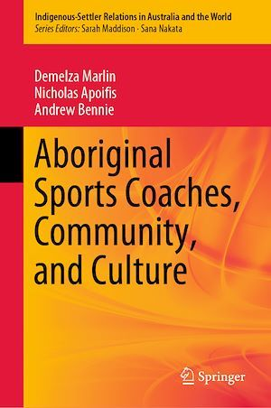 Aboriginal Sports Coaches, Community, and Culture  - Andrew Bennie  - Nicholas Apoifis  - Demelza Marlin