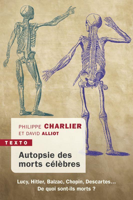Autopsie des morts célèbres ; Lucy, Hitler, Balzac, Chopin, Descartes... de quoi sont-ils morts ?