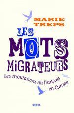 Vente Livre Numérique : Les Mots migrateurs. Les tribulations du français en Europe  - Marie Treps
