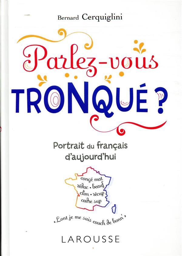 Parlez-vous tronqué ? ; découvrez le français de demain !