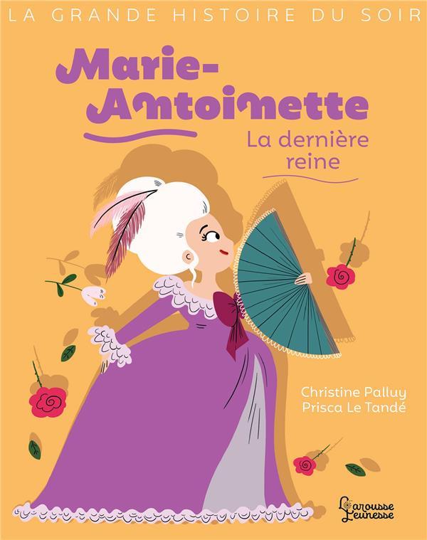 Marie-Antoinette, la dernière reine