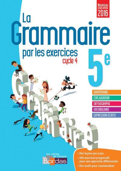 La grammaire par les exercices ; cycle 4 ; 5e ; cahier de l'élève (édition 2016)