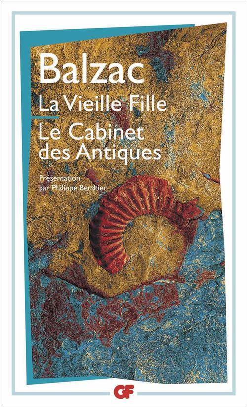 LA VIEILLE FILLE - LE CABINET DES ANTIQUES - - INTRODUCTION, NOTES, ANTHOLOGIE CRITIQUE, BIBLIOGRAPH
