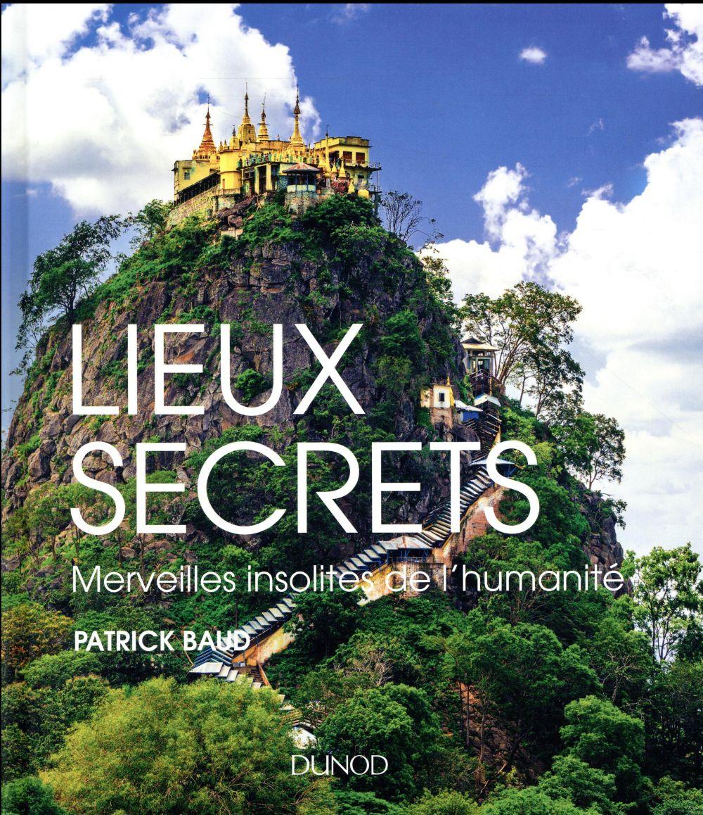 Lieux secrets ; merveilles insolites de l'humanité