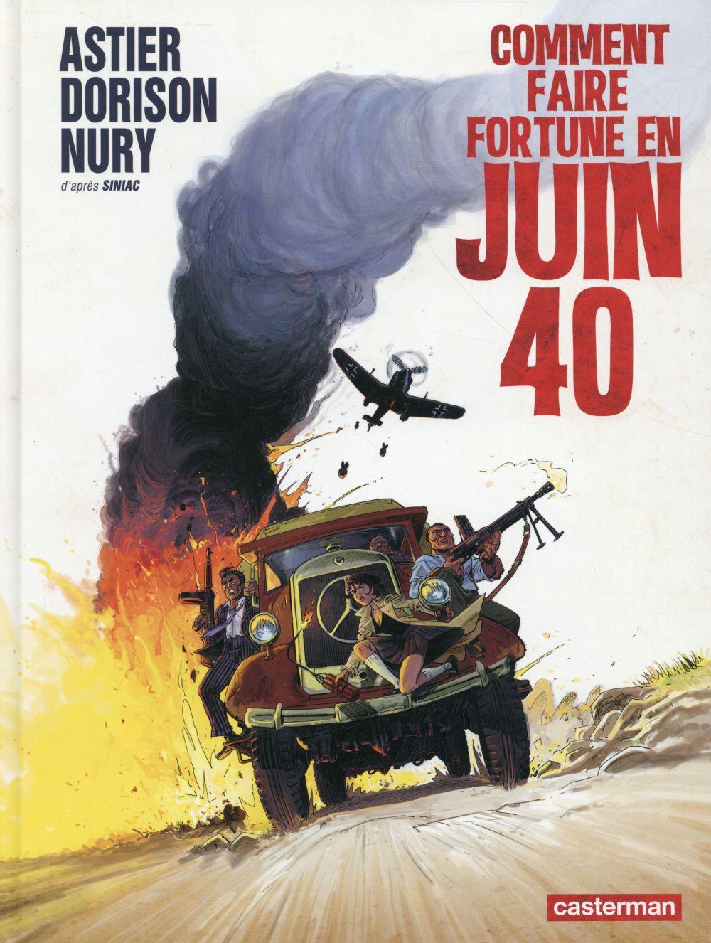 COMMENT FAIRE FORTUNE EN JUIN 40 - LIBREMENT ADAPTE DE SOUS L-AILE NOIRE DES RAPACES DE PIERRE SINIA ASTIER/NURY/DORISON