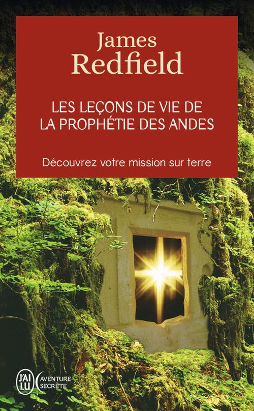 Les leçons de vie de la prophétie des Andes ; découvrez votre mission sur terre