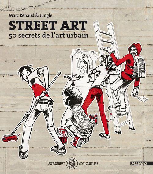 Street art ; 50 secrets de l'art urbain