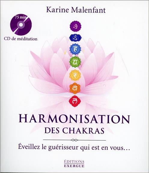 Harmonisation des chakras ; éveillez le guérisseur qui est en vous...