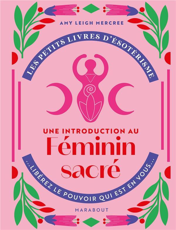 Les petits livres d'ésoterisme ; une introduction à l'interprétation du féminin sacré ; libérez le pouvoir qui est en vous