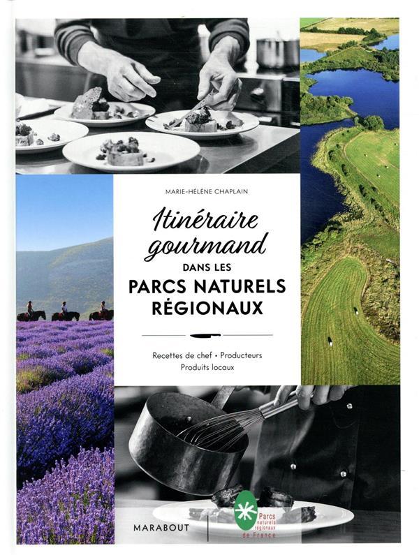 Itinéraire gourmand dans les parcs naturels régionaux ; recettes de chef, producteurs, produits locaux