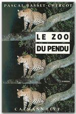 Le Zoo du pendu  - Pascal Basset-Chercot
