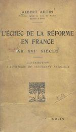 L'échec de la Réforme en France au XVIe siècle  - Albert Autin