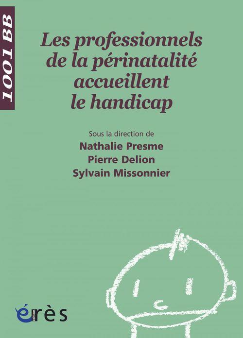 Vente EBooks : Les Professionnels de la périnatalité accueillent le handicap-1001 bb n°101  - Sylvain Missonnier  - Pierre DELION  - Nathalie Presme