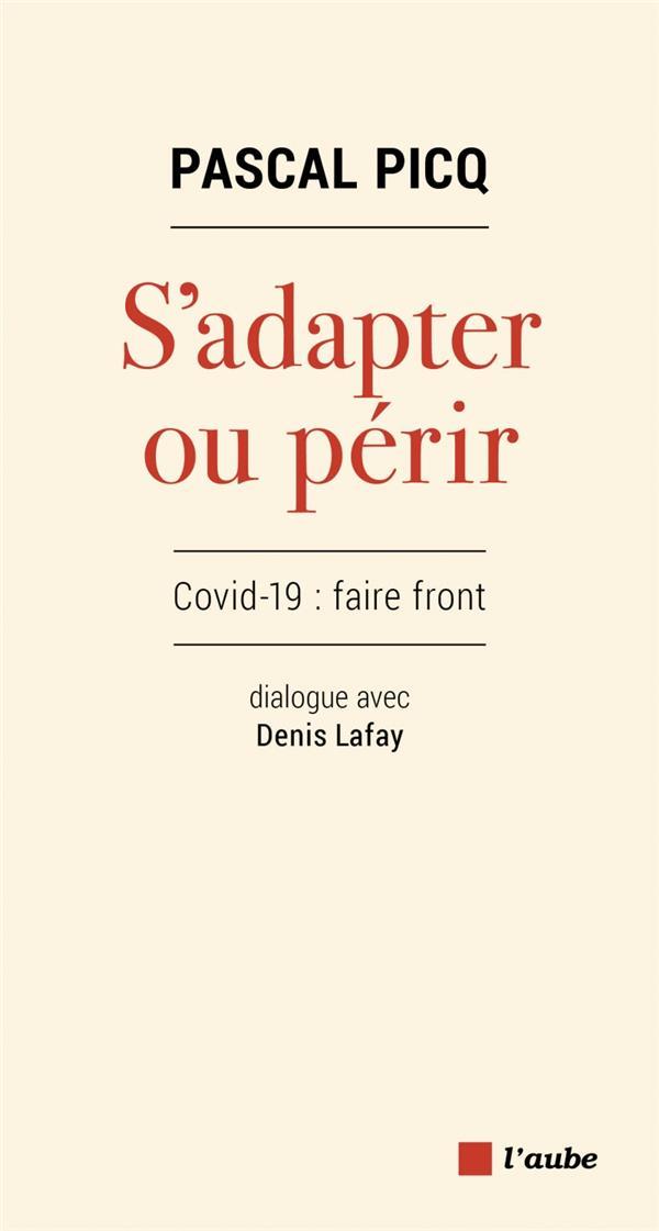 S'adapter ou périr ; Covid-19 : faire front, dialogue avec Denis Lafay