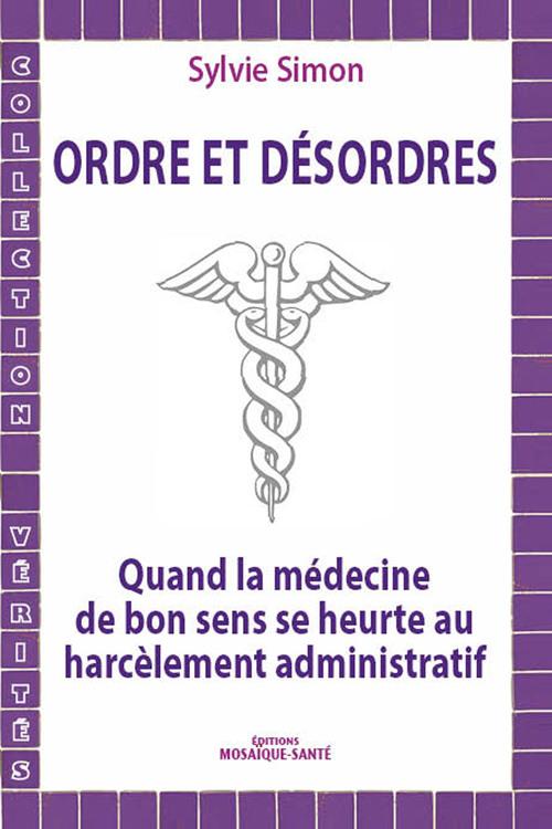 Ordres et desordres - quand la medecine de bon sens se heurte au harcelement