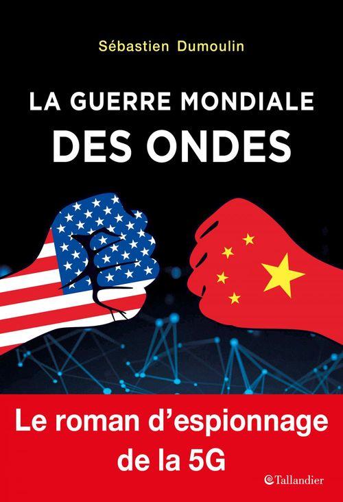 5G la guerre mondiale des ondes ; nids d'espions, morts suspectes et lobbying, les dessous d'une guerre technologique