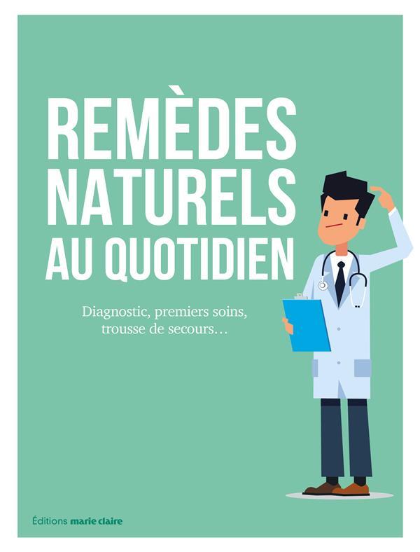 Remèdes naturels au quotidien ; diagnostic, premiers soins, trousse de secours...