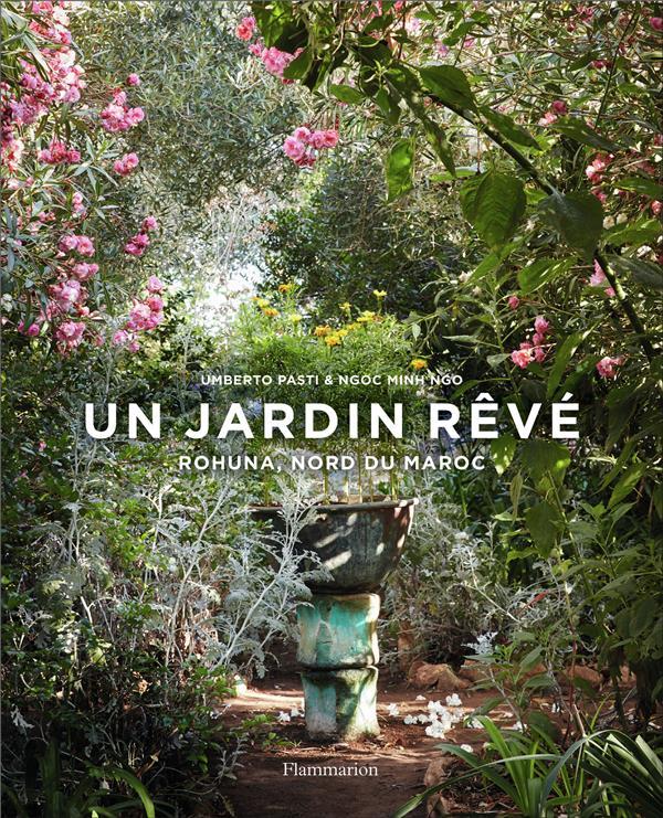 Un jardin rêvé ; Rohuna, nord du Maroc