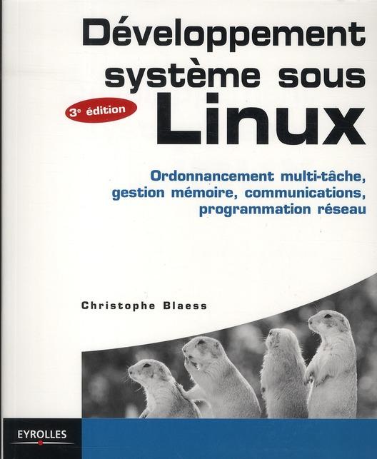 Developpement Systeme Sous Linux ; Ordonnancement Multi-Tache, Gestion Memoire, Communications, Programmation Reseau (3e Edition)