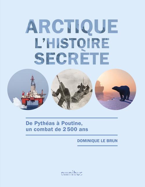 Arctique l'histoire secrète ; de Pythéas à pourtine, un combat de 2500 ans